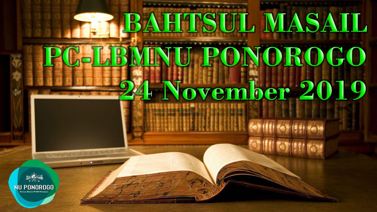 BAHTSUL MASAIL PC-LBMNU PONOROGO 24 November 2019