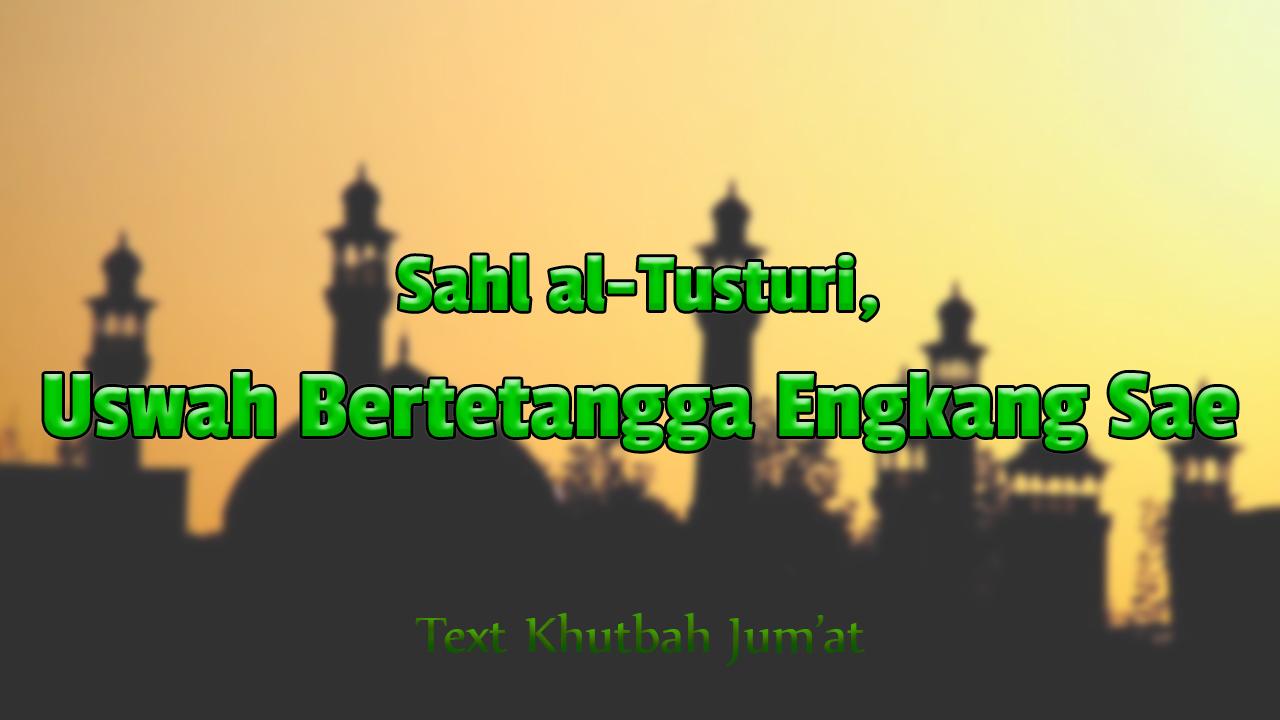 Teks Khutbah Jumat Sahl al-Tusturi, Uswah Bertetangga Engkang Sae