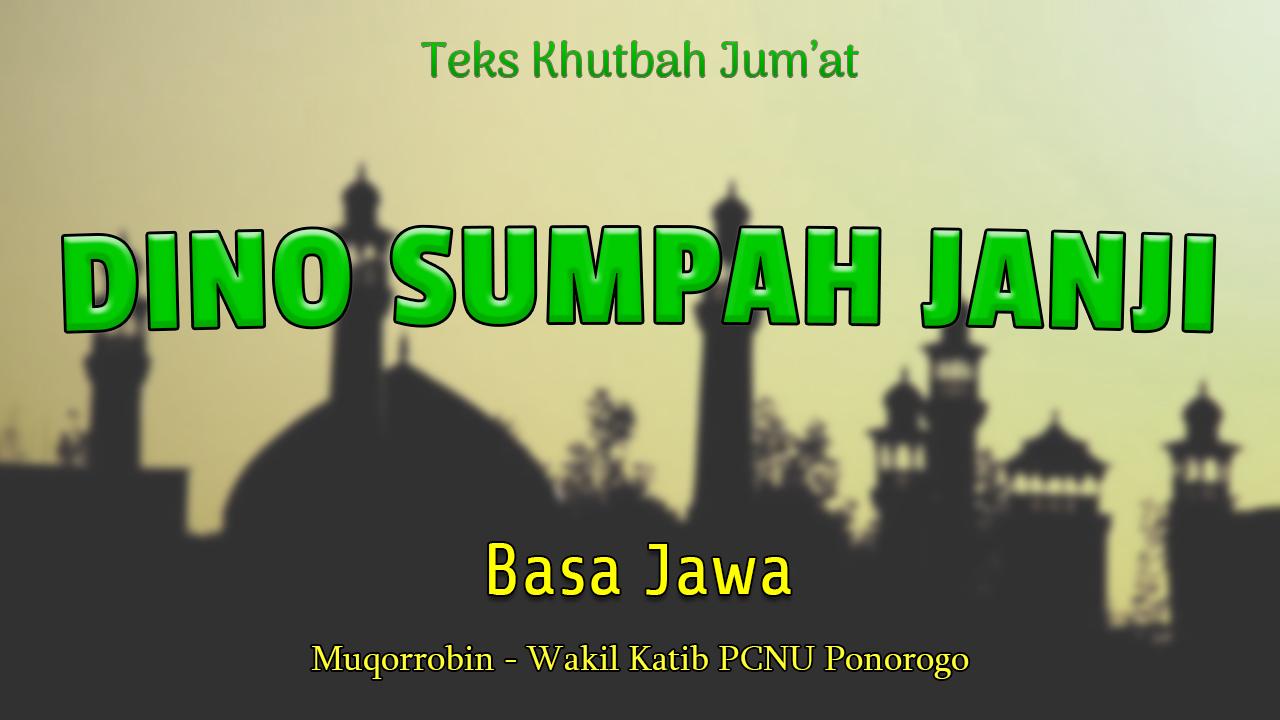 Teks Khutbah Jumat NU Basa Jawa - DINO SUMPAH JANJI