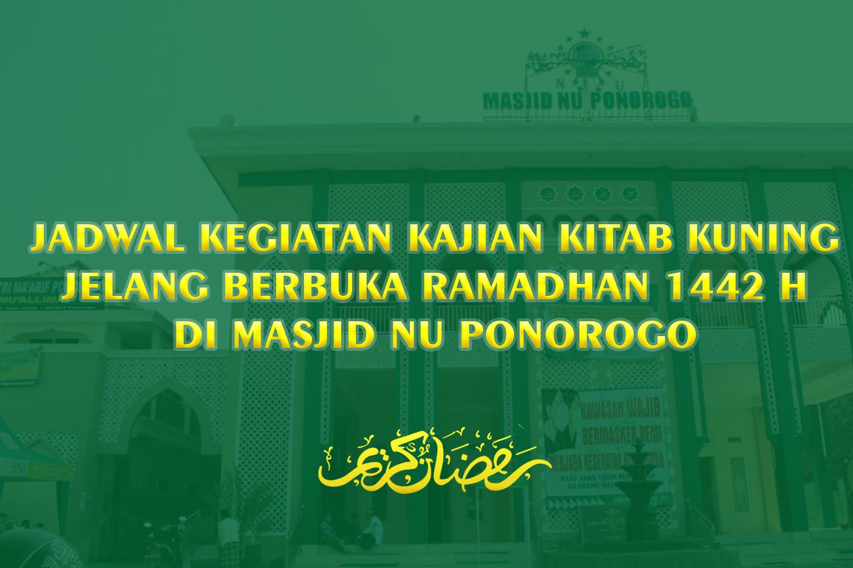 Jadwal Kegiatan Kajian Kitab Kuning Jelang Berbuka Ramadhan 1442 H Di Masjid Nu Ponorogo