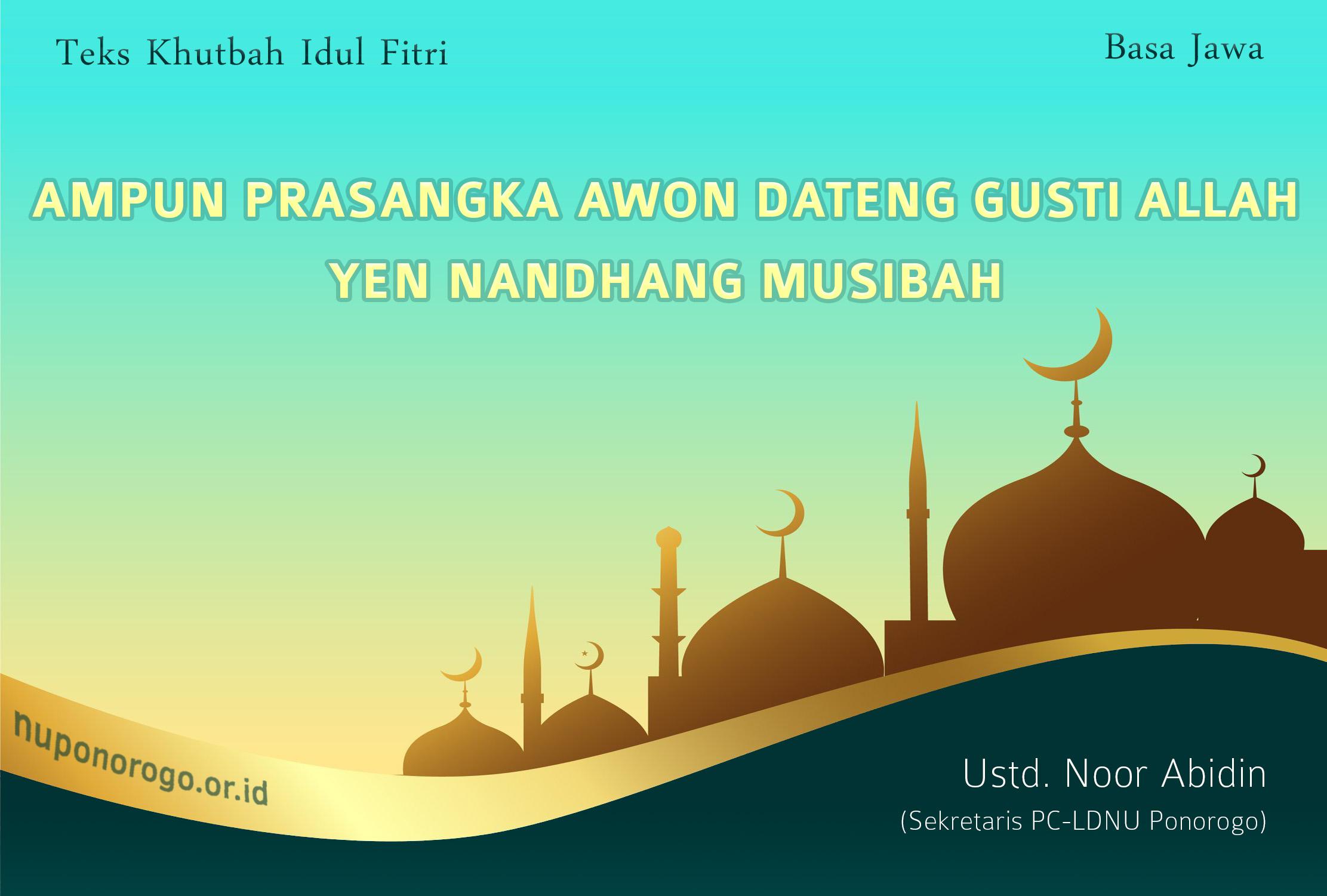 Khutbah Idul Fitri 2021 Basa Jawa - AMPUN PRASANGKA AWON DATENG GUSTI ALLAH YEN NANDHANG MUSIBAH