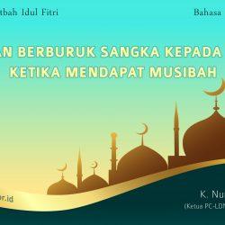 Khutbah Idul Fitri 2021 - JANGAN BERBURUK SANGKA KEPADA ALLAH KETIKA MENDAPAT MUSIBAH