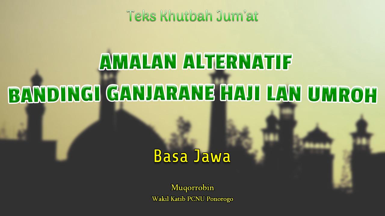 Khutbah Basa Jawa - AMALAN ALTERNATIF BANDINGI GANJARANE HAJI LAN UMROH