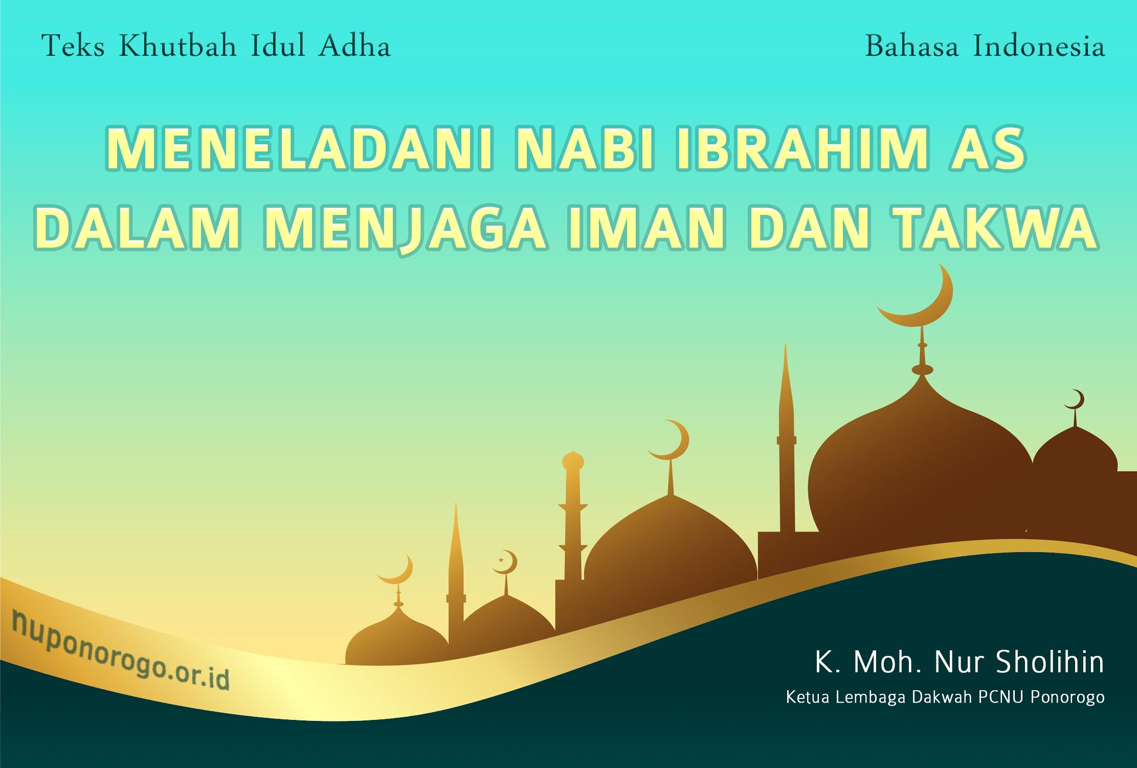 Khutbah Idul Adha 1442 H Bahasa Indonesia - Meneladani Nabi Ibrahim AS dalam Menjaga Iman dan Takwa