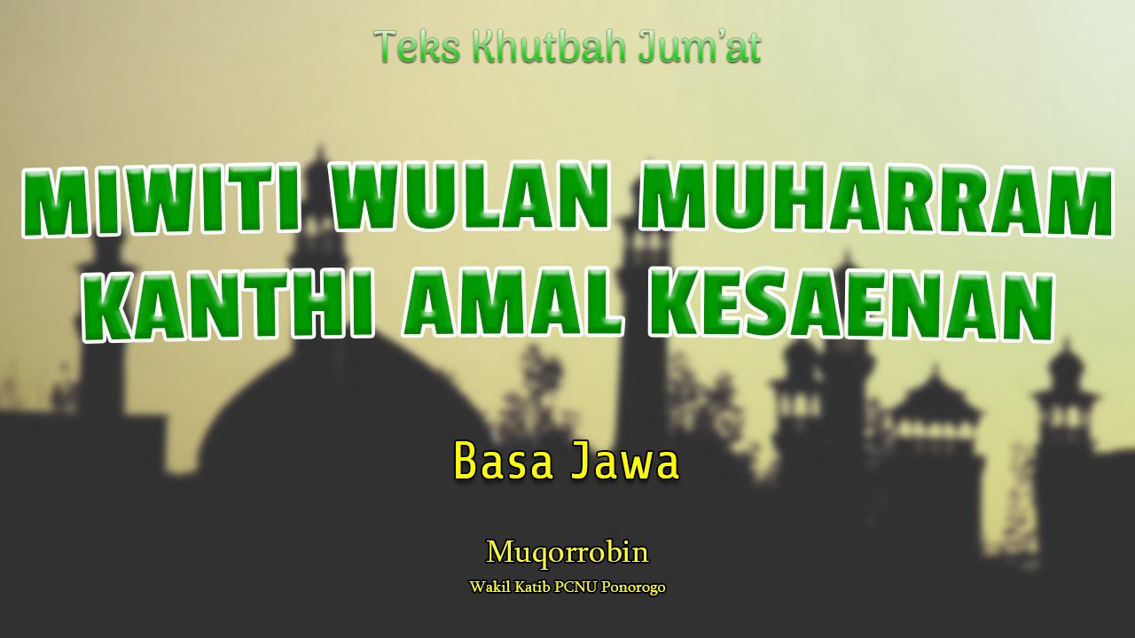 Teks Khutbah Jumat Basa Jawa Singkat - MIWITI WULAN MUHARRAM KANTHI AMAL KESAENAN